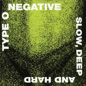 Type_O_Negative_-_Slow,_Deep_And_Hard